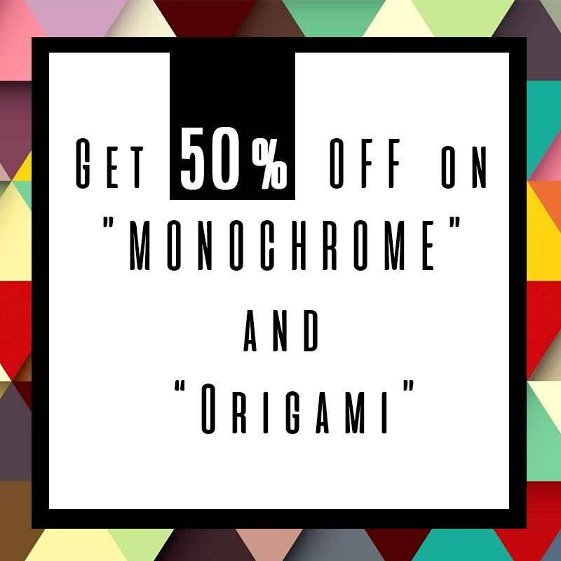 Get 50% Off on 'MONOCHROME' and 'ORIGAMI'